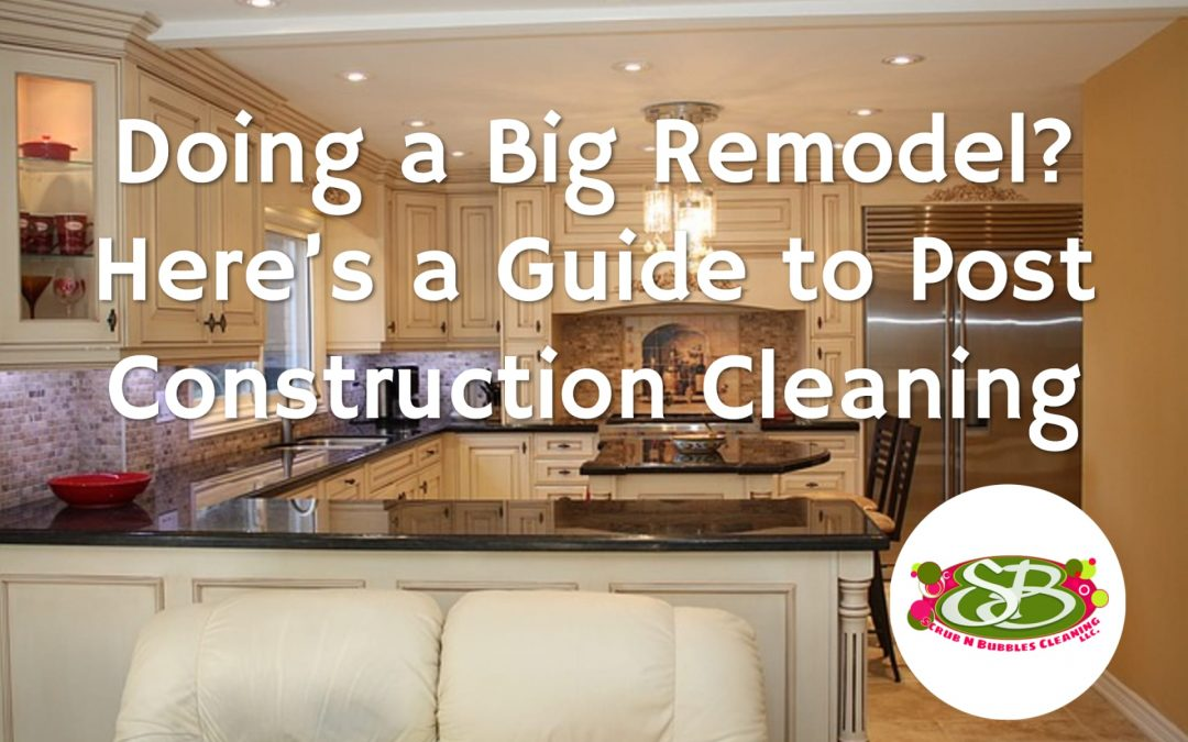 Doing a Big Remodel? Here's a Guide to Post Construction Cleaning